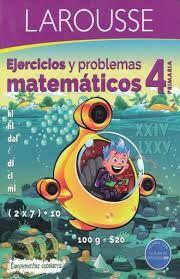 LIBRO DE LAROUSSE EJERCICIOS Y PROBLEMAS MATEMATICOS 4